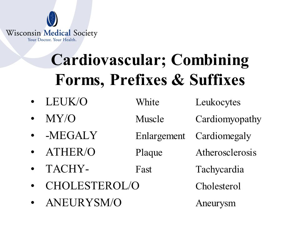 Cardiovascular; Combining Forms, Prefixes & Suffixes ANGI/O Blood VesselAngiogram VAS/O Vasospasm -SCLEROSIS HardeningArteriosclerosis BRADY- SlowBradycardia -CYTE CellThrombocyte ERYTHR/O RedErythrocytes