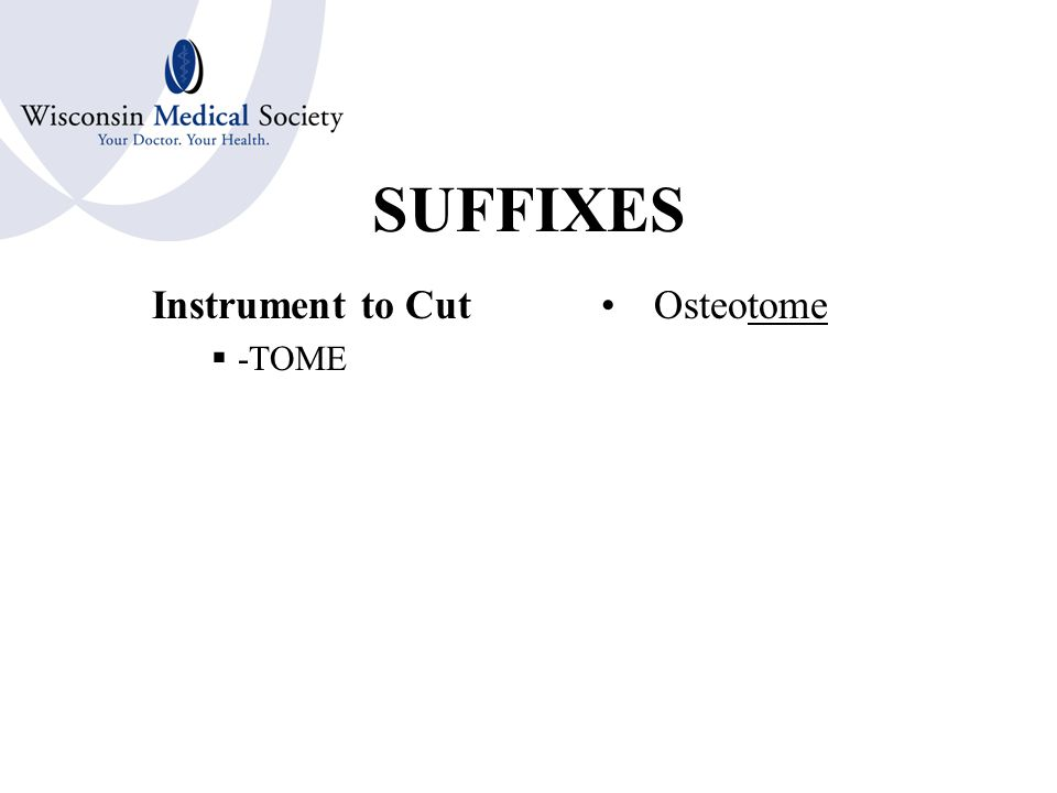 SUFFIXES Artificial or Surgical Opening New Opening  -STOMY Gastrostomy