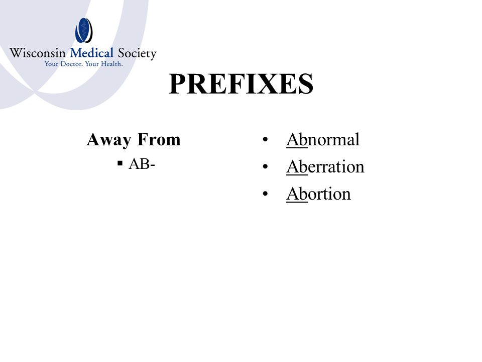 PREFIXES Negative Prefix No, Not, Without  A-  AN- Afebrile Amnesia Anemia Anesthesia