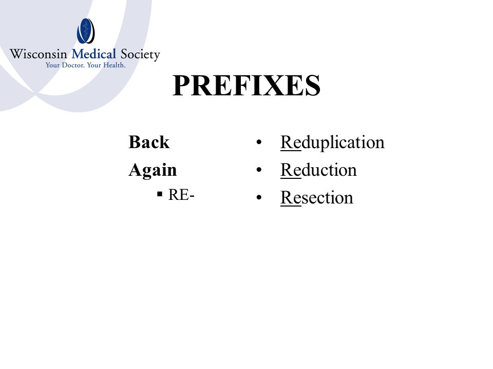 PREFIXES Before  PRO- Procedure Procreation Prophylaxis