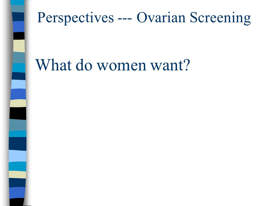 Perspectives --- Ovarian Screening What do women want?