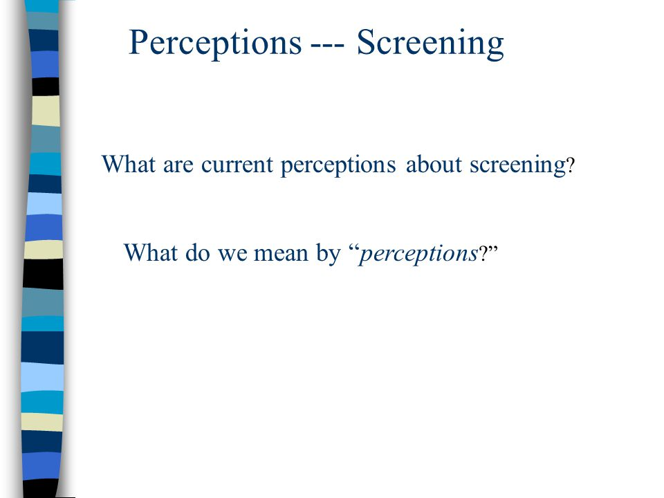 Perceptions --- Screening What are current perceptions about screening .