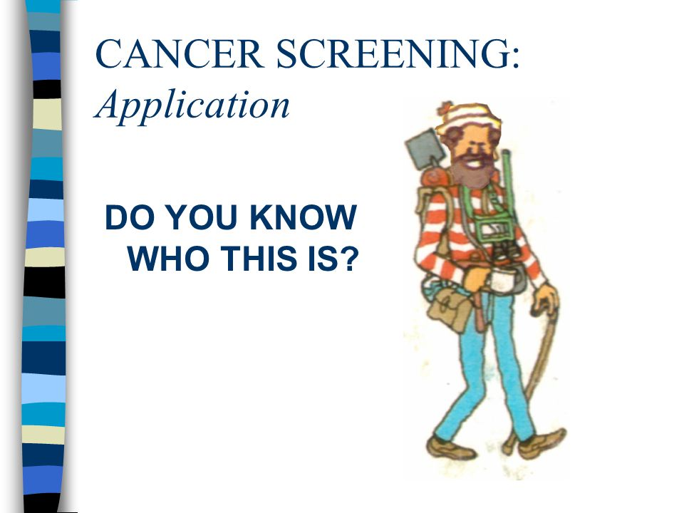 CANCER SCREENING: Application DO YOU KNOW WHO THIS IS?