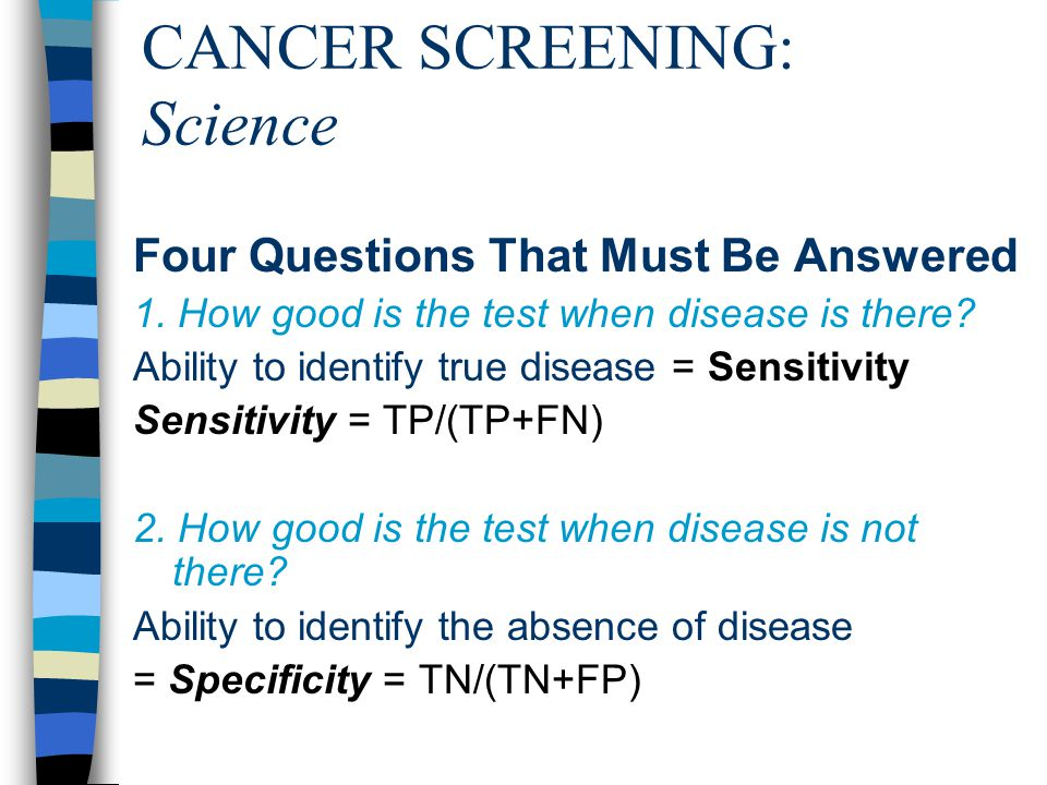 CANCER SCREENING: Science Four Questions That Must Be Answered 1.