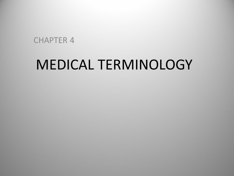 CHAPTER OUTLINE Terminology Prefixes Suffixes Organ System Terminology – Cardiovascular – Endocrine – Gastrointestinal – Integumentary – Lymph and Blood – Muscular Organ System Terminology (cont.) – Nervous – Skeletal – Female Reproductive – Male Reproductive – Respiratory – Urinary – Senses (Hearing, Sight) Drug Classifications Medical Abbreviations Review