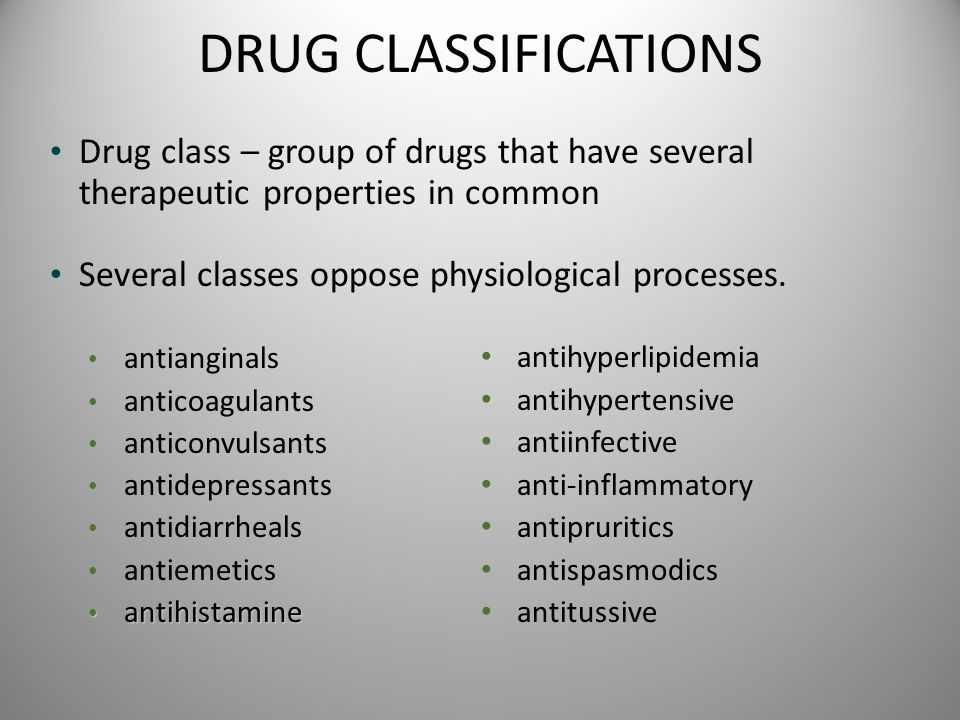 DRUG CLASSIFICATIONS Drug class – group of drugs that have several therapeutic properties in common Several classes oppose physiological processes. an