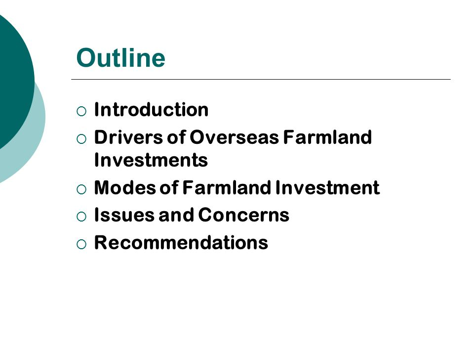 Outline  Introduction  Drivers of Overseas Farmland Investments  Modes of Farmland Investment  Issues and Concerns  Recommendations