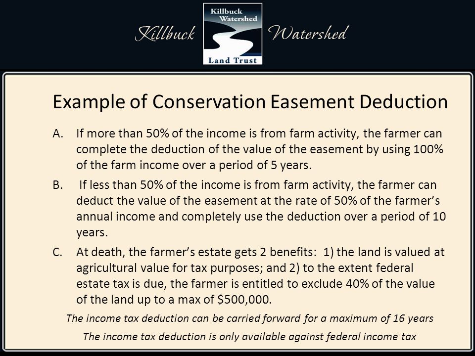 A.If more than 50% of the income is from farm activity, the farmer can complete the deduction of the value of the easement by using 100% of the farm income over a period of 5 years.