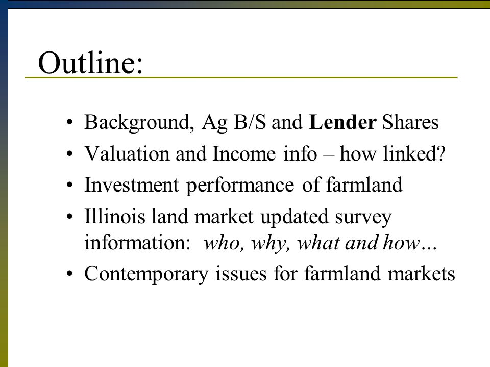 Outline: Background, Ag B/S and Lender Shares Valuation and Income info – how linked.