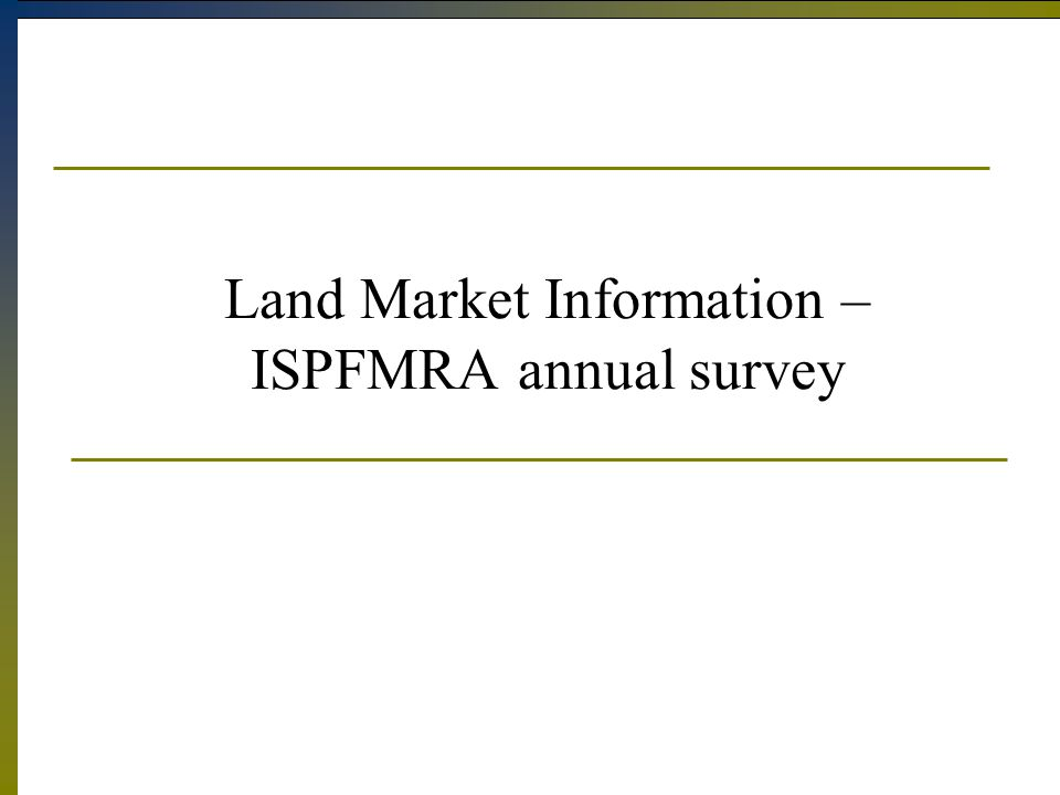 Land Market Information – ISPFMRA annual survey