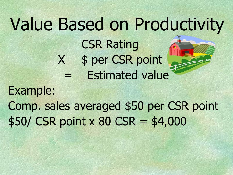 Value Based on Productivity CSR Rating X$ per CSR point =Estimated value Example: Comp.