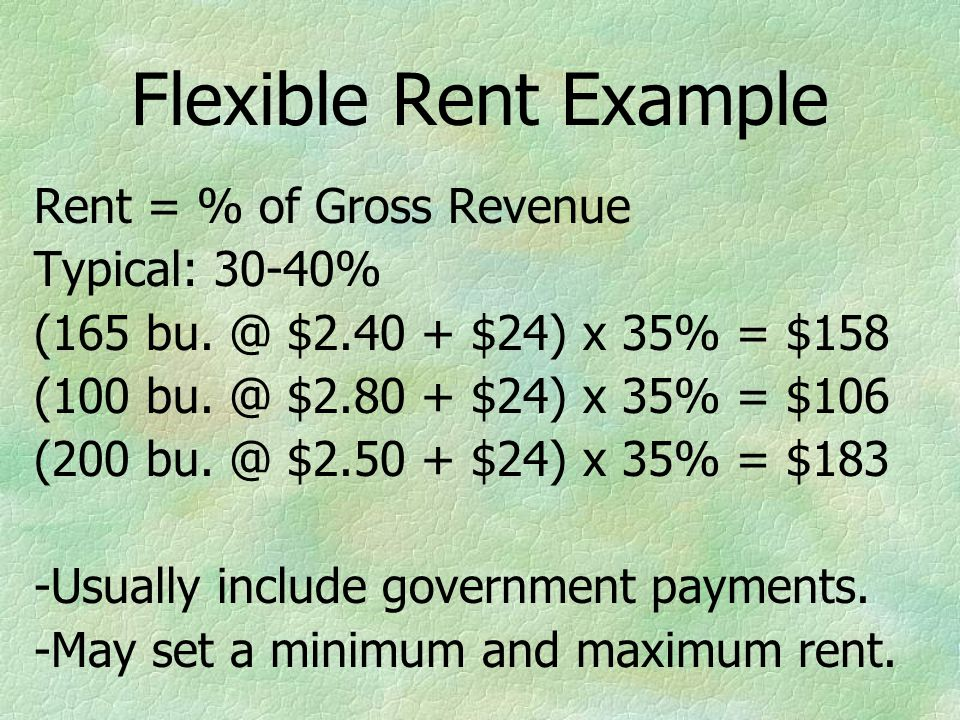Flexible Rent Example Rent = % of Gross Revenue Typical: 30-40% (165 bu.