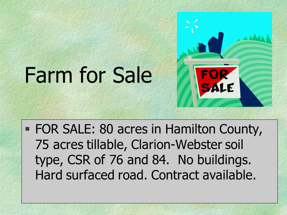 Farm for Sale §FOR SALE: 80 acres in Hamilton County, 75 acres tillable, Clarion-Webster soil type, CSR of 76 and 84.