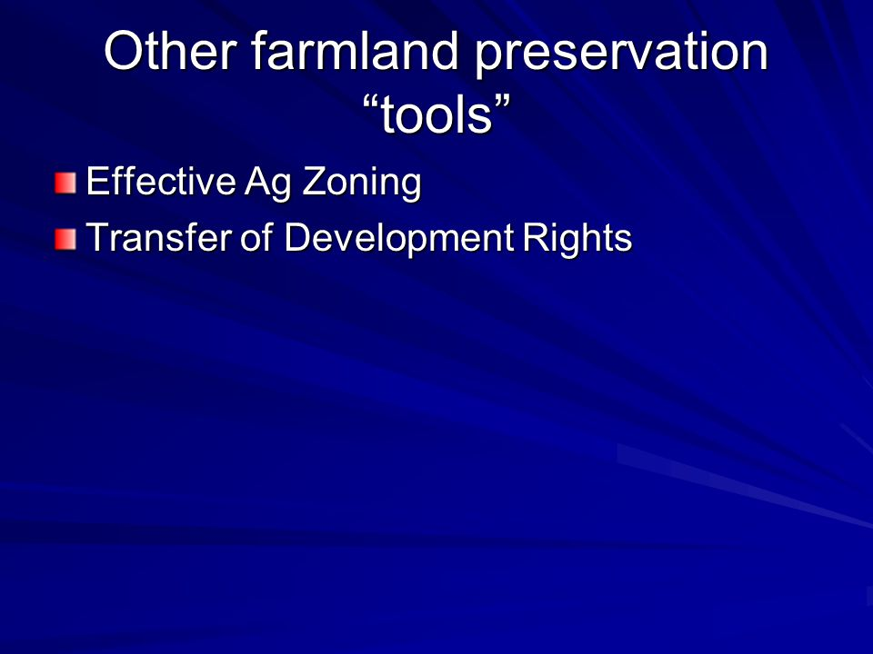 Other farmland preservation tools Effective Ag Zoning Transfer of Development Rights