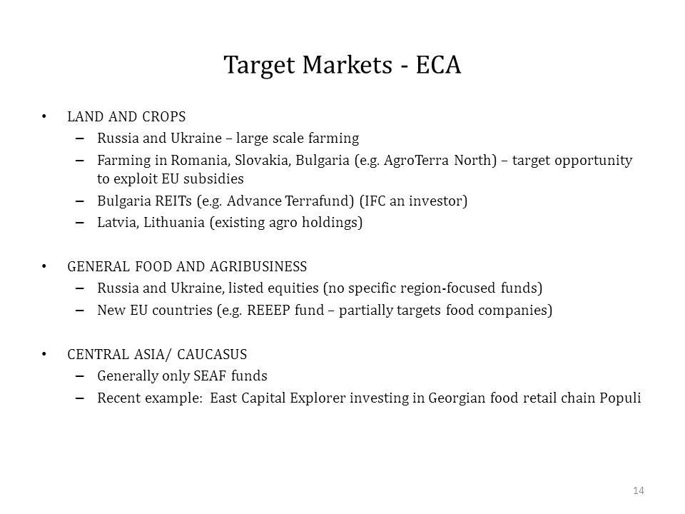 Target Markets - ECA LAND AND CROPS – Russia and Ukraine – large scale farming – Farming in Romania, Slovakia, Bulgaria (e.g. AgroTerra North) – targe