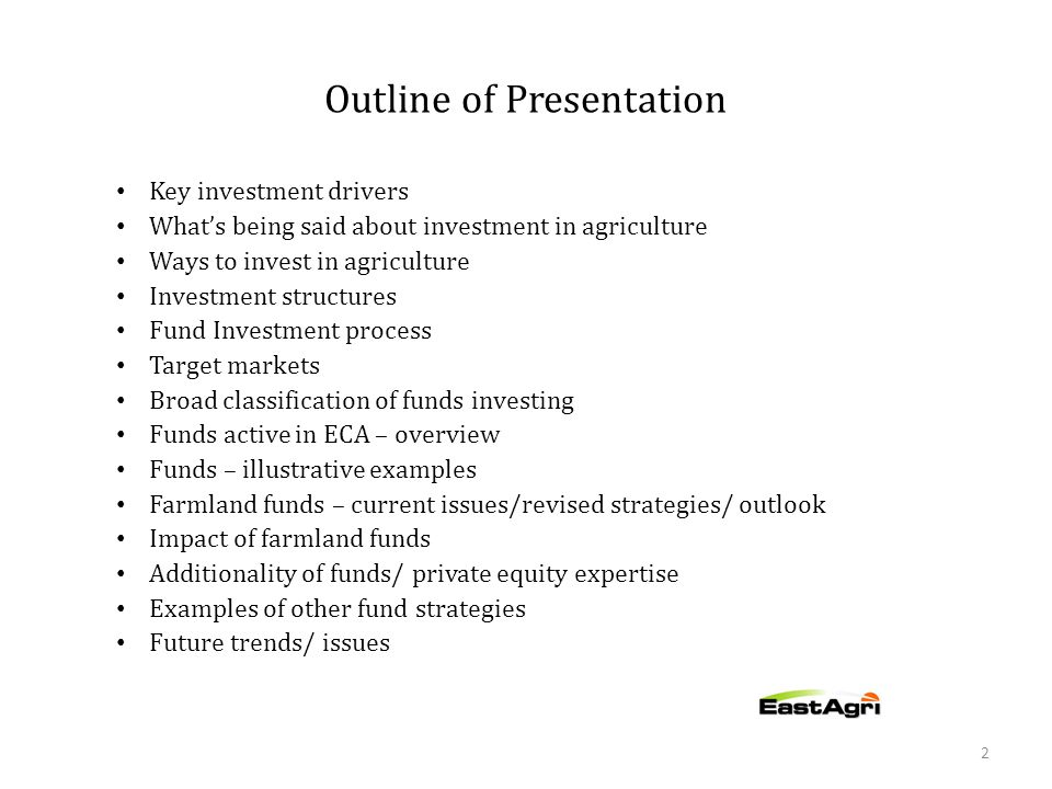 Outline of Presentation Key investment drivers What's being said about investment in agriculture Ways to invest in agriculture Investment structures F
