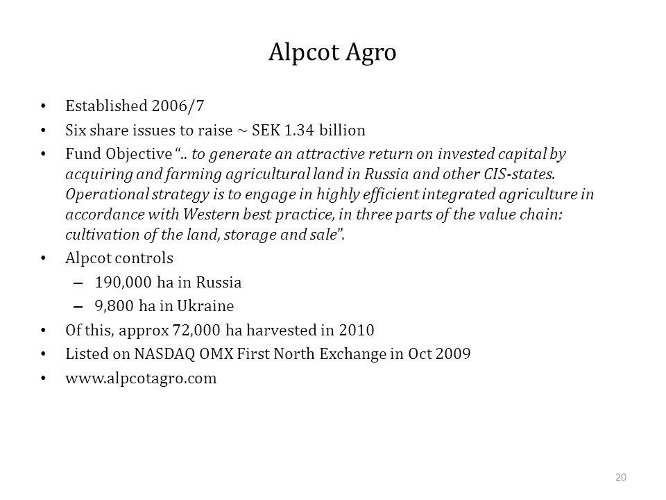"""Alpcot Agro Established 2006/7 Six share issues to raise ~ SEK 1.34 billion Fund Objective """".. to generate an attractive return on invested capital by"""