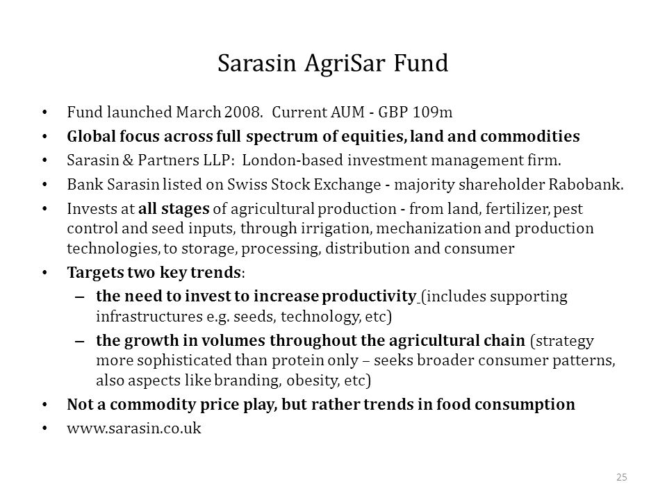 Sarasin AgriSar Fund Fund launched March 2008.
