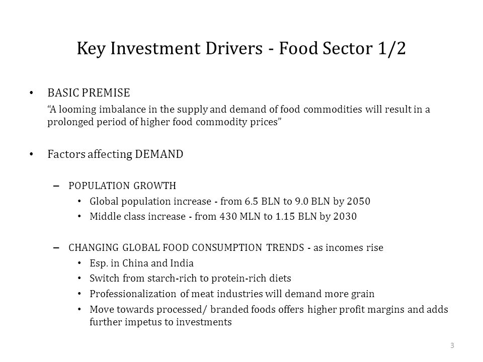 """Key Investment Drivers - Food Sector 1/2 BASIC PREMISE """"A looming imbalance in the supply and demand of food commodities will result in a prolonged pe"""