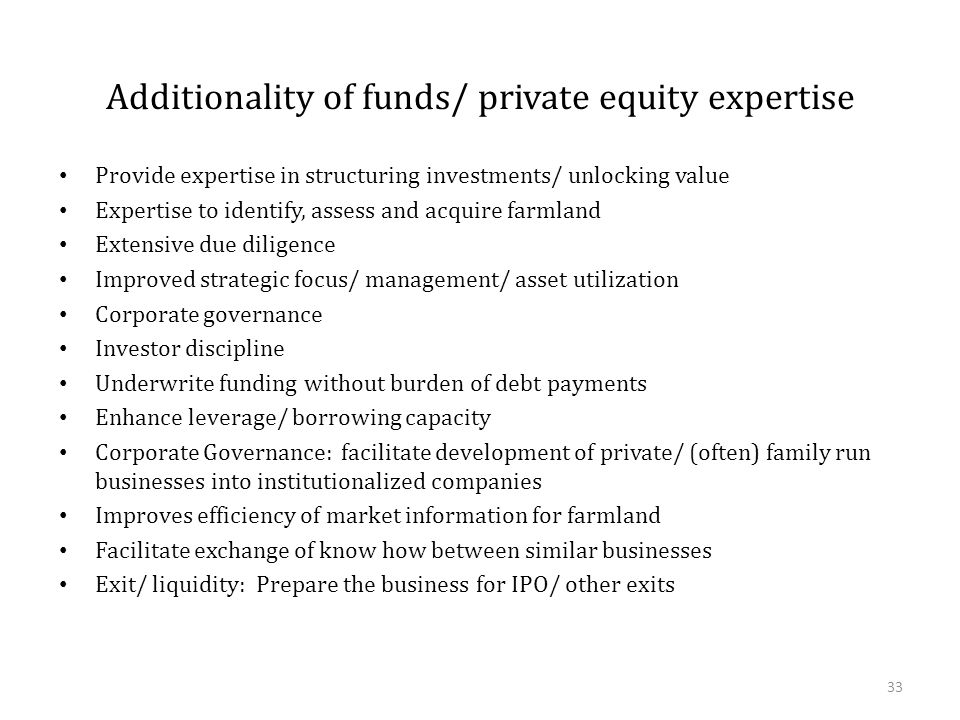 Additionality of funds/ private equity expertise Provide expertise in structuring investments/ unlocking value Expertise to identify, assess and acqui