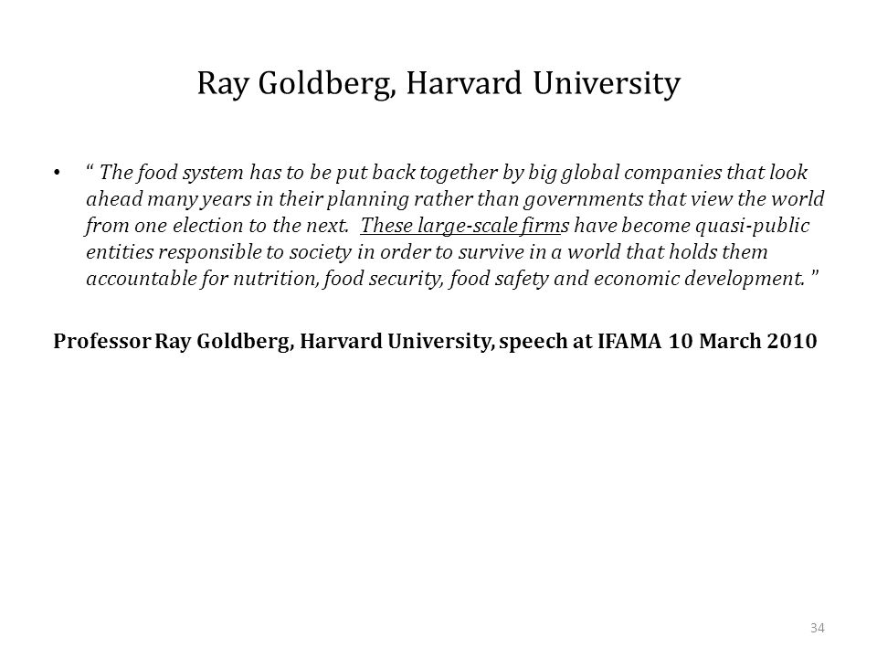 """Ray Goldberg, Harvard University """" The food system has to be put back together by big global companies that look ahead many years in their planning ra"""