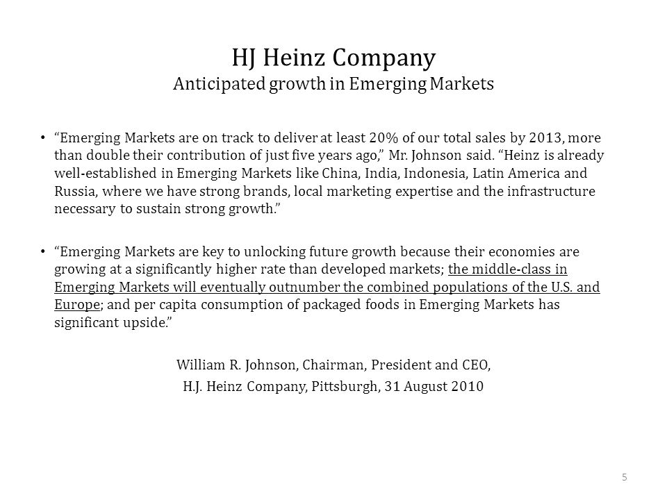 """HJ Heinz Company Anticipated growth in Emerging Markets """"Emerging Markets are on track to deliver at least 20% of our total sales by 2013, more than d"""