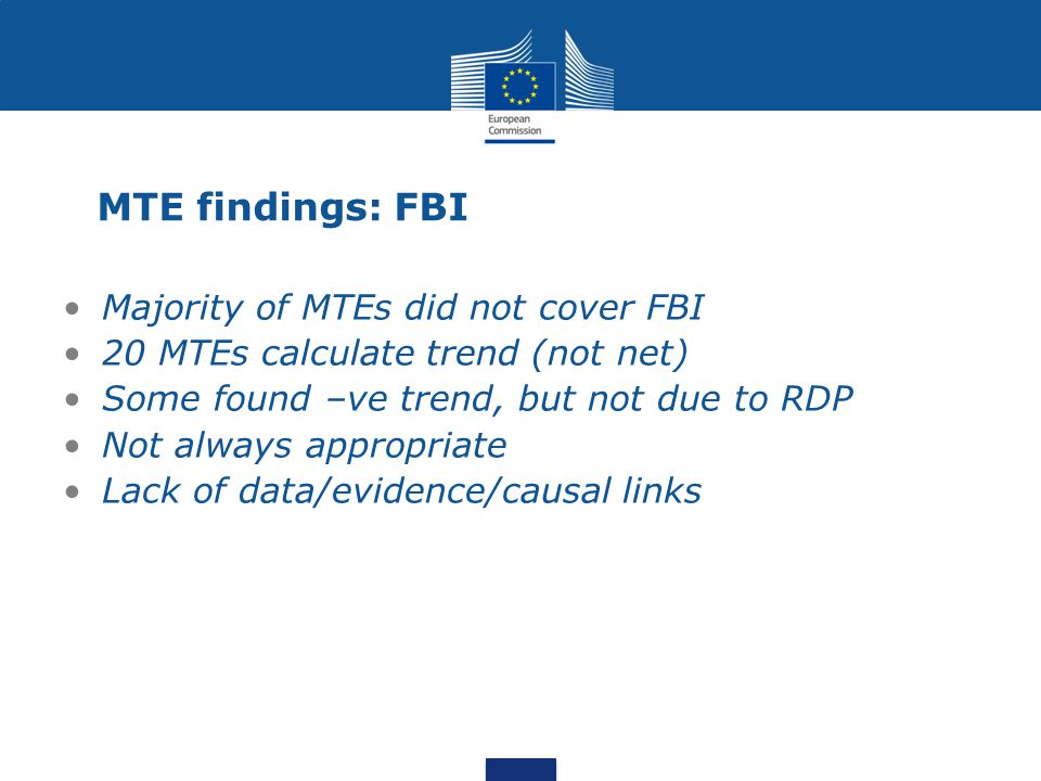 MTE findings: FBI Majority of MTEs did not cover FBI 20 MTEs calculate trend (not net) Some found –ve trend, but not due to RDP Not always appropriate