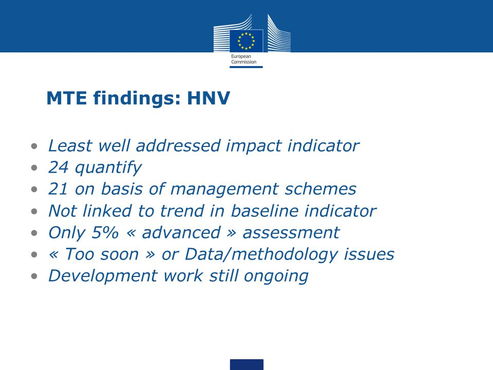 MTE findings: HNV Least well addressed impact indicator 24 quantify 21 on basis of management schemes Not linked to trend in baseline indicator Only 5