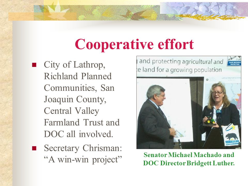 Cooperative effort City of Lathrop, Richland Planned Communities, San Joaquin County, Central Valley Farmland Trust and DOC all involved.