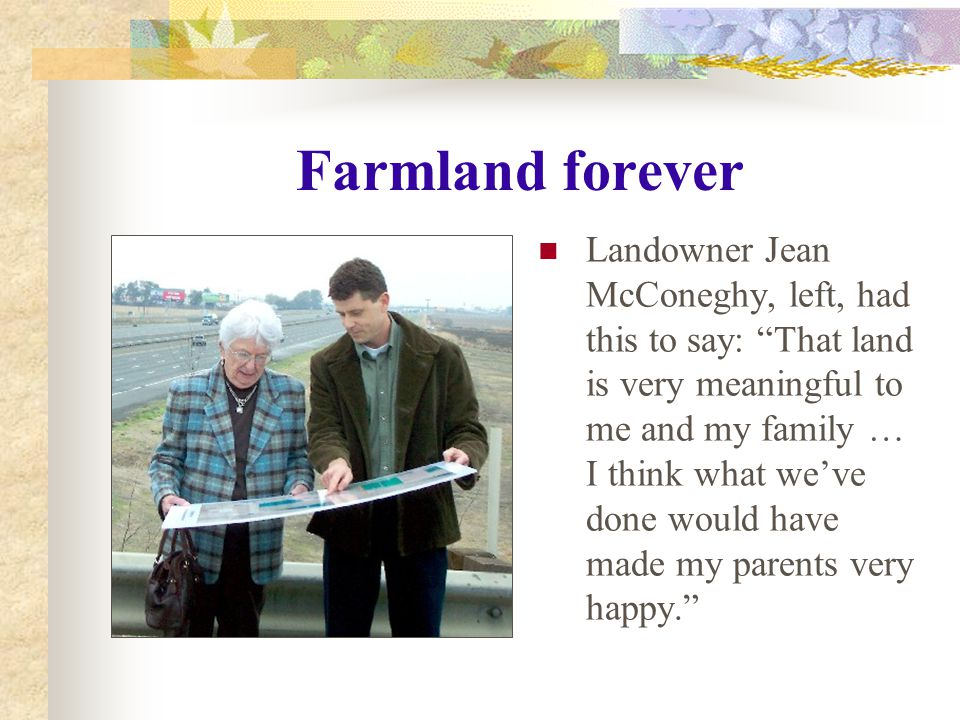 Farmland forever Landowner Jean McConeghy, left, had this to say: That land is very meaningful to me and my family … I think what we've done would have made my parents very happy.