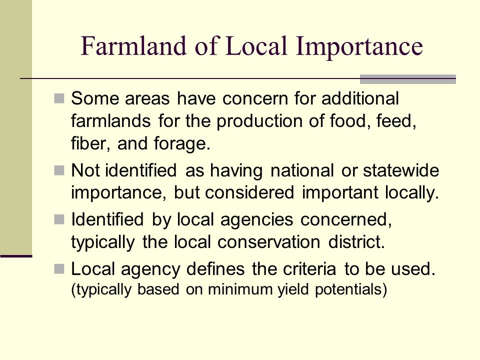 Farmland of Local Importance Some areas have concern for additional farmlands for the production of food, feed, fiber, and forage.