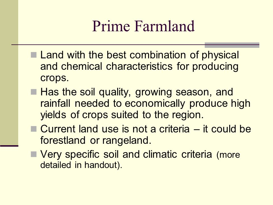 Prime Farmland Land with the best combination of physical and chemical characteristics for producing crops.