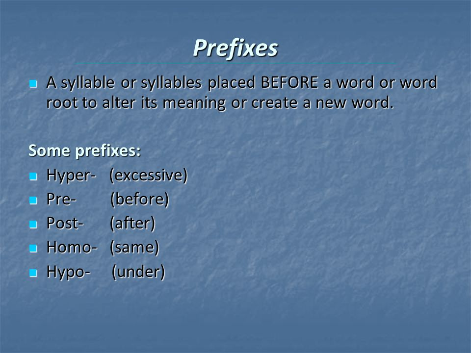 Prefixes A syllable or syllables placed BEFORE a word or word root to alter its meaning or create a new word.