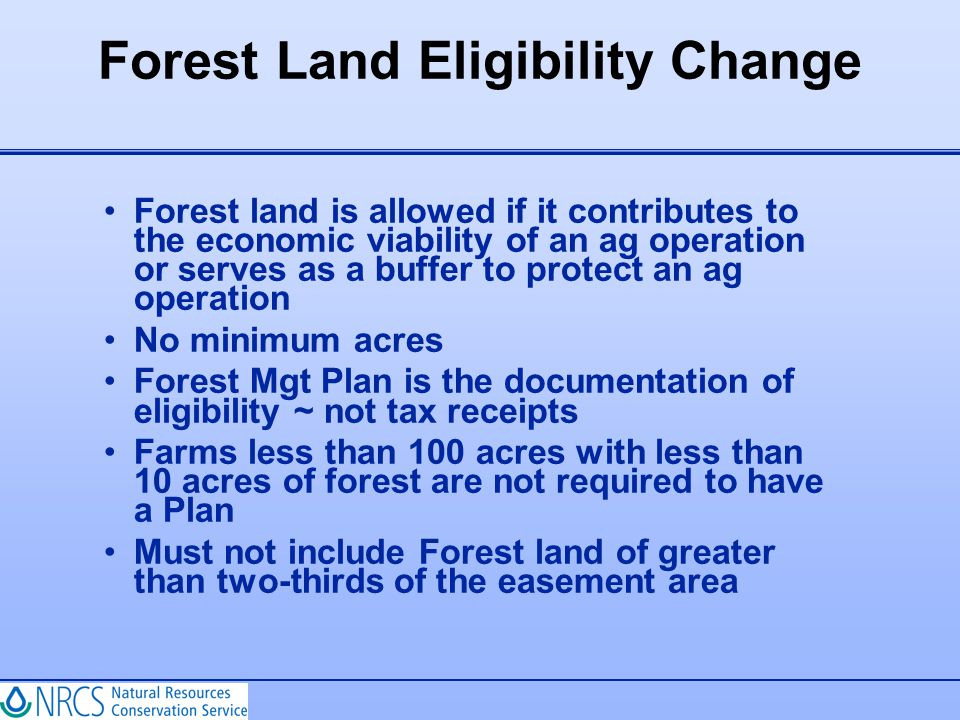 Forest Land Eligibility Change Forest land is allowed if it contributes to the economic viability of an ag operation or serves as a buffer to protect