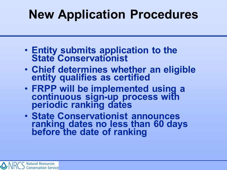 New Application Procedures Entity submits application to the State Conservationist Chief determines whether an eligible entity qualifies as certified