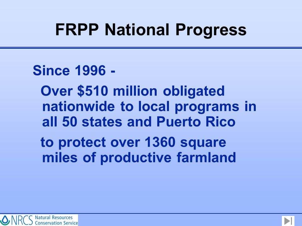 FRPP National Progress Since 1996 - Over $510 million obligated nationwide to local programs in all 50 states and Puerto Rico to protect over 1360 squ