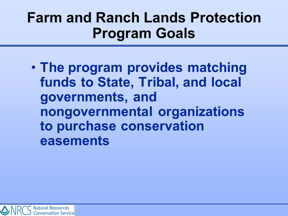 The program provides matching funds to State, Tribal, and local governments, and nongovernmental organizations to purchase conservation easements