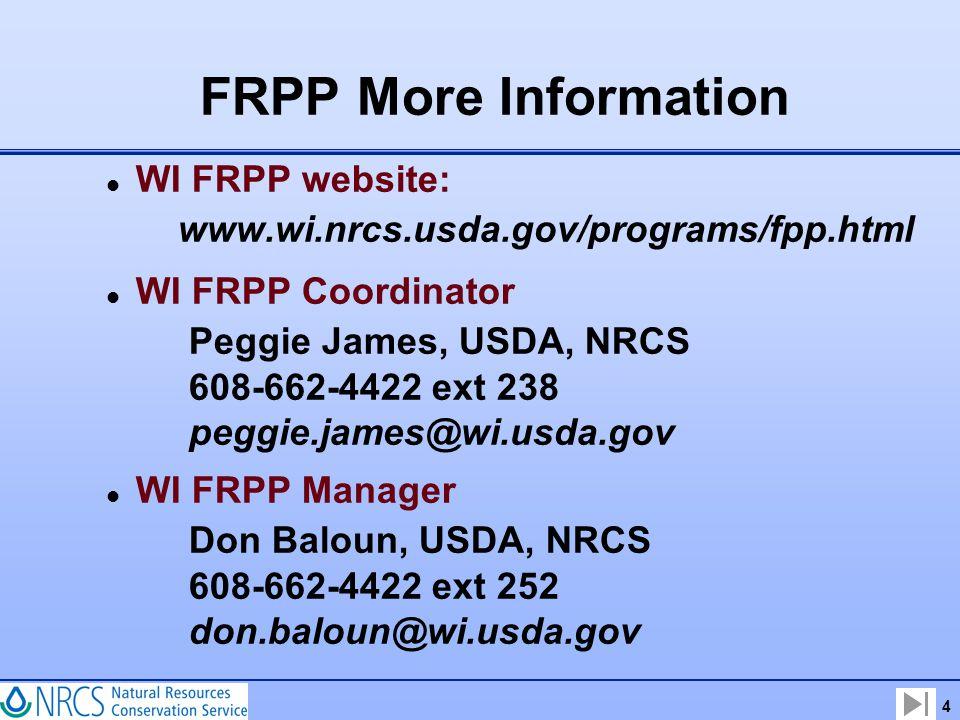 FRPP More Information l WI FRPP website: www.wi.nrcs.usda.gov/programs/fpp.html l WI FRPP Coordinator Peggie James, USDA, NRCS 608-662-4422 ext 238 peggie.james@wi.usda.gov l WI FRPP Manager Don Baloun, USDA, NRCS 608-662-4422 ext 252 don.baloun@wi.usda.gov 4