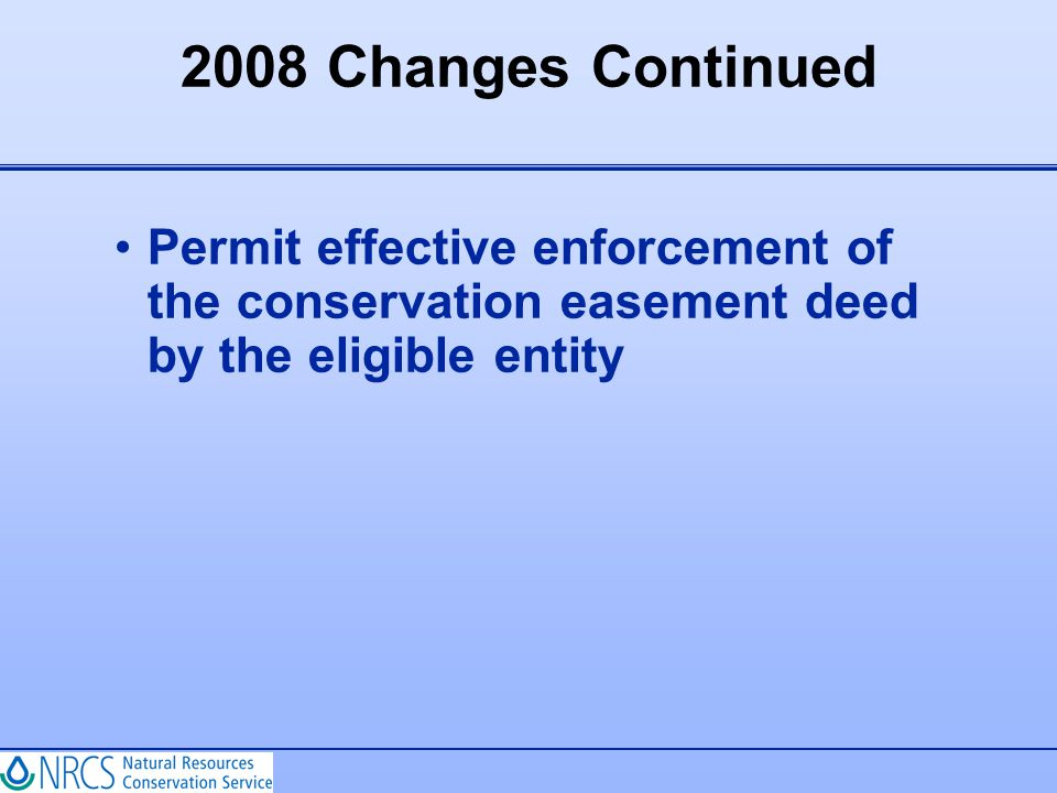 2008 Changes Continued Permit effective enforcement of the conservation easement deed by the eligible entity