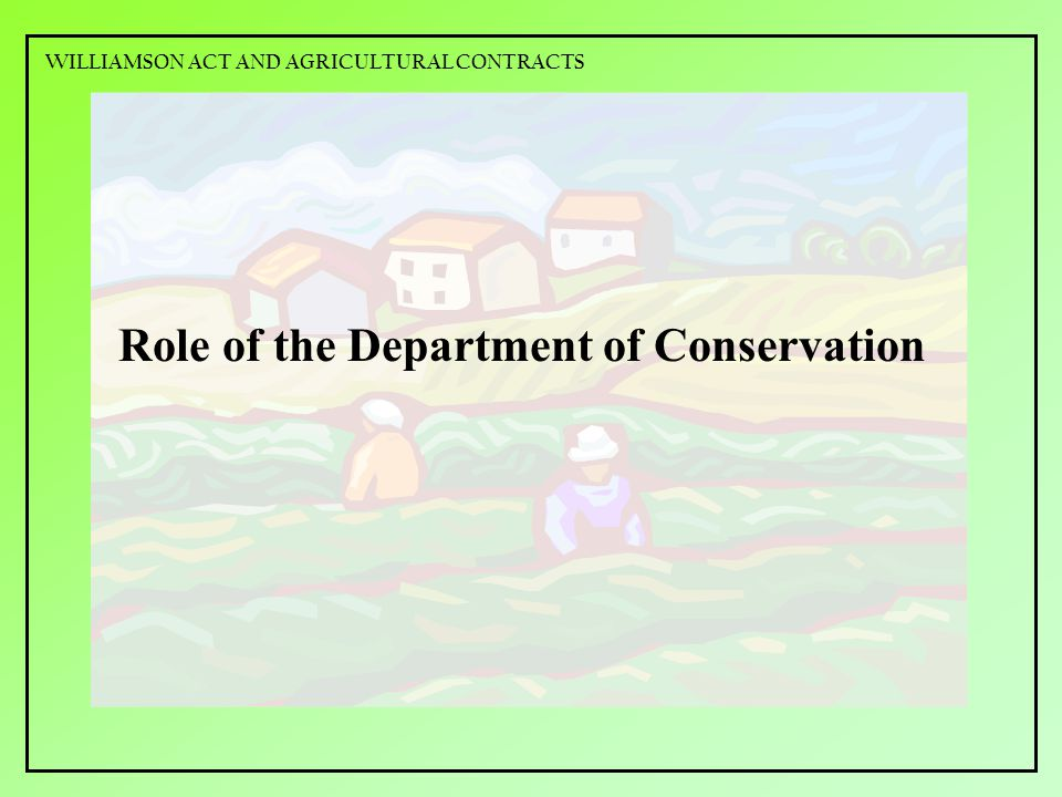 Role of the Department of Conservation WILLIAMSON ACT AND AGRICULTURAL CONTRACTS