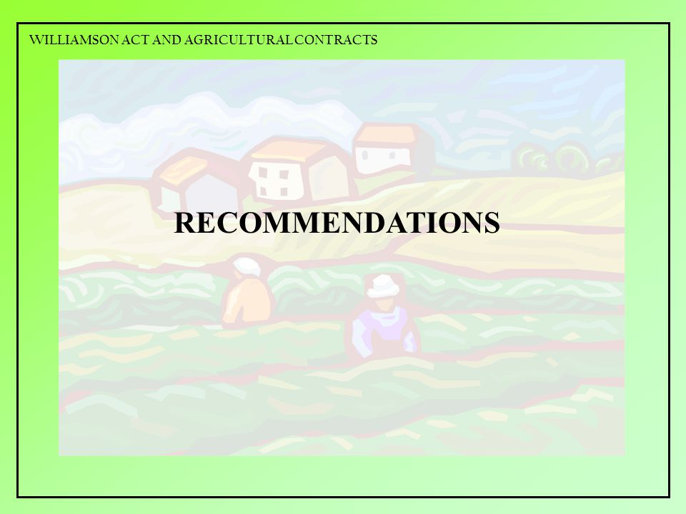 RECOMMENDATIONS WILLIAMSON ACT AND AGRICULTURAL CONTRACTS