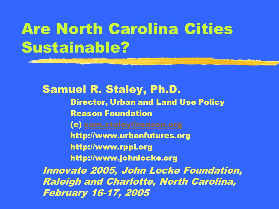 Are North Carolina Cities Sustainable. Samuel R. Staley, Ph.D.