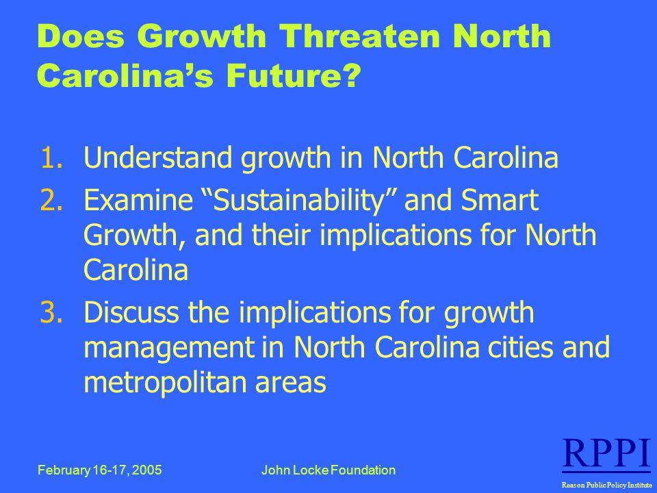February 16-17, 2005John Locke Foundation RPPI Reason Public Policy Institute Does Growth Threaten North Carolina's Future.