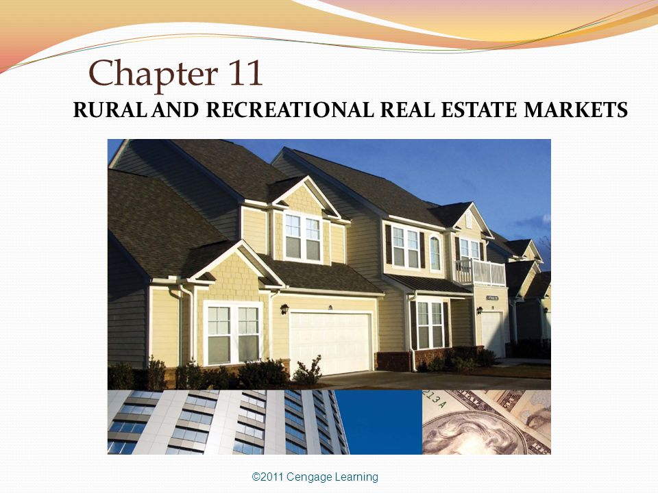 Chapter 11 ©2011 Cengage Learning RURAL AND RECREATIONAL REAL ESTATE MARKETS
