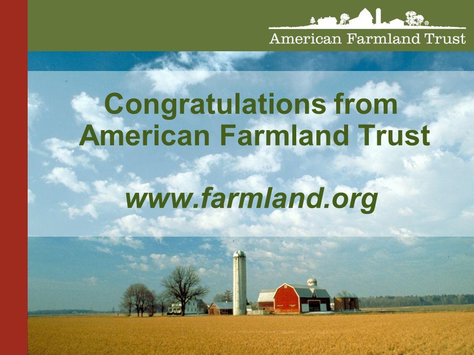 Congratulations from American Farmland Trust www.farmland.org