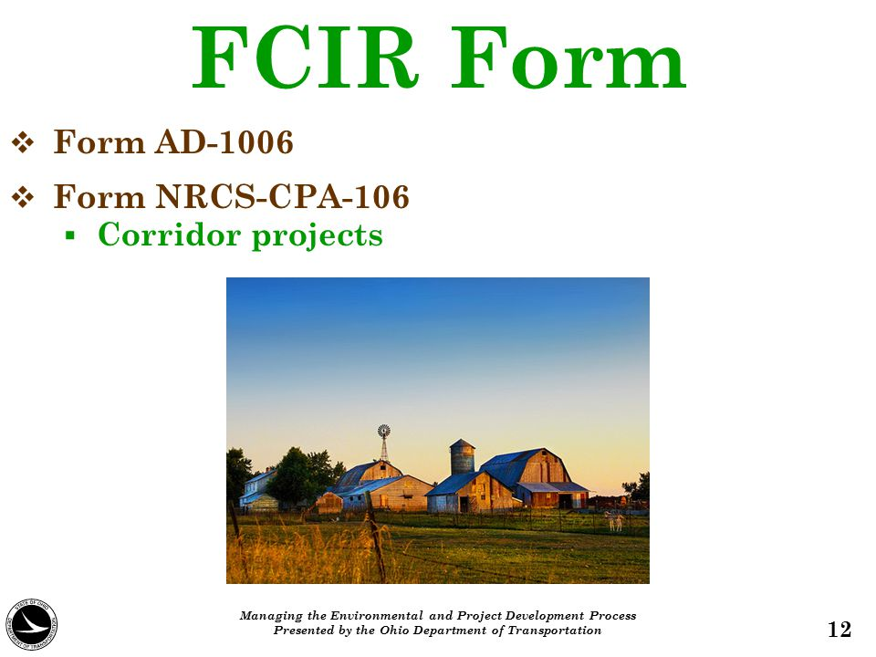 FCIR Form   Form AD-1006   Form NRCS-CPA-106   Corridor projects 12 Managing the Environmental and Project Development Process Presented by the