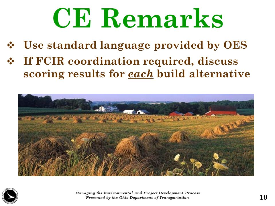 CE Remarks 19  Use standard language provided by OES  If FCIR coordination required, discuss scoring results for each build alternative Managing the