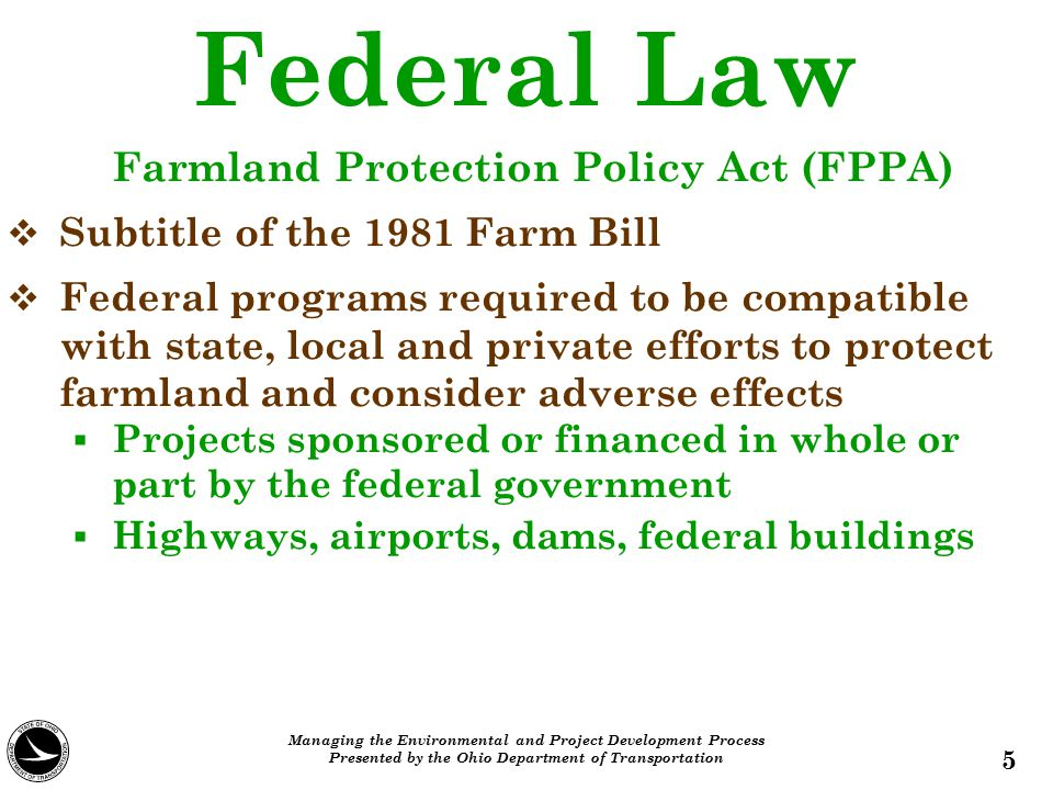 Federal Law Farmland Protection Policy Act (FPPA)   Subtitle of the 1981 Farm Bill   Federal programs required to be compatible with state, local