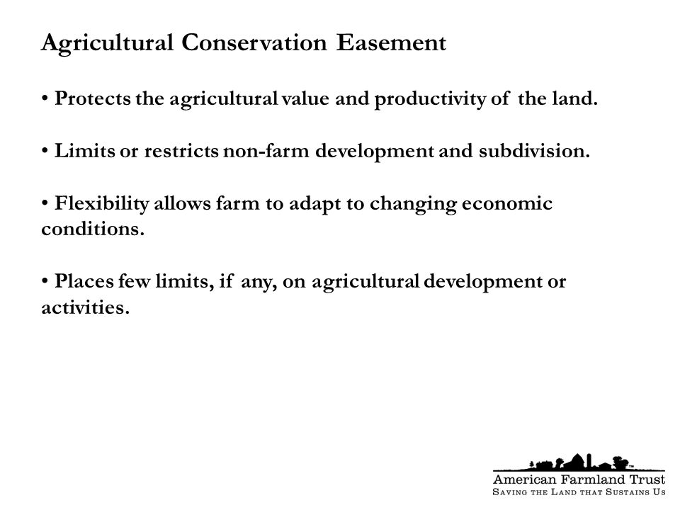 Agricultural Conservation Easement Protects the agricultural value and productivity of the land.