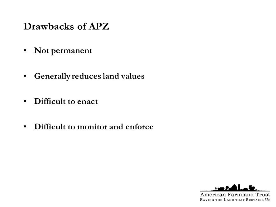 Drawbacks of APZ Not permanent Generally reduces land values Difficult to enact Difficult to monitor and enforce